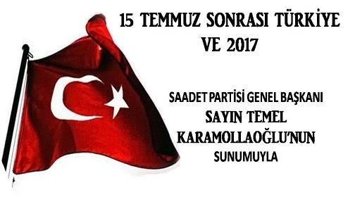 """SÖYLEŞİYE DAVET: SAADET PARTİSİ GENEL BAŞKANI SAYIN TEMEL KARAMOLLAOĞLU'NUN SUNUMUYLA """"15 TEMMUZ SONRASI TÜRKİYE VE 2017"""""""